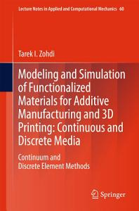 Modeling and Simulation of Functionalized Materials for Additive Manufacturing and 3D Printing  Continuous and Discrete Media