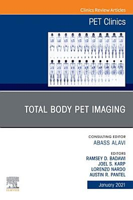 Total Body PET Imaging  An Issue of PET Clinics  E Book PDF