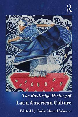 The Routledge History of Latin American Culture PDF
