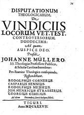 Disp. theol. de vindiciis locorum V. T. controversorum duodecima