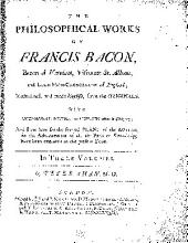 The Philosophical Works of Francis Bacon, Baron of Verulam, Viscount St. Albans ...: Methodized, and Made English, from the Originals. With Occasional Notes, to Explain what is Obscure ...