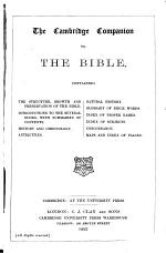 The Cambridge Companion to the Bible, Containing the Structure, Growth and Presersvation of the Bible; Introductions to the Several Books ...; History and Chronology; Antiquities; Natural History; Glossary ...; Index of Proper Names; Index of Subjects; Concordance; Maps and Index of Places