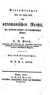 Betrachtungen über die jetzige Crise des ottomanischen Reichs, ihre wirkenden Ursachen und wahrscheinlichen Folgen. Aus dem Franz. von B. J. F. v. Halem