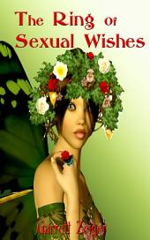 The Ring Of Sexual Wishes: Fantasy Erotica Sex Story: (Adults Only Erotica)