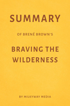 Summary of Bren   Brown   s Braving the Wilderness by Milkyway Media