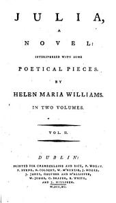 Julia, a Novel; Interspersed with Some Poetical Pieces. By Helen Maria Williams. In Two Volumes. ...