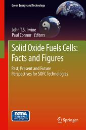 Solid Oxide Fuels Cells: Facts and Figures: Past Present and Future Perspectives for SOFC Technologies