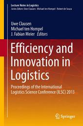 Efficiency and Innovation in Logistics: Proceedings of the International Logistics Science Conference (ILSC) 2013