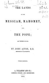 The Lands of the Messiah, Mahomet, and the Pope: As Visited in 1851