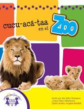 cucu-acá-taa en el Zoo