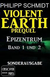 Violent Earth Prequel - Epizentrum Band 1 und 2 (Sonderausgabe): Zwei Romane der Zombie-Serie