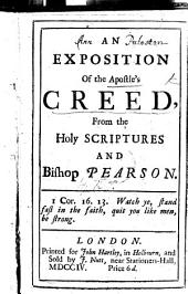 "An Exposition of the Apostle's Creed from the Holy Scriptures and Bishop Pearson. [Extracts from Pearson's ""Exposition of the Creed"" with relevant quotations from the Scriptures. The preface signed: R. T.]"