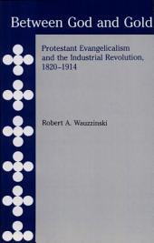 Between God and Gold: Protestant Evangelicalism and the Industrial Revolution, 1820-1914