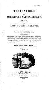 Recreations in Agriculture, Natural-history, Arts, and Miscellaneous Literature: Volume 1