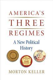 America's Three Regimes : A New Political History: A New Political History