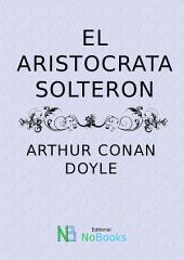 El Aristocrata Solteron