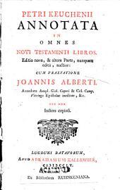 Petri Keuchenii Annotata in omnes Novi Testamenti libros