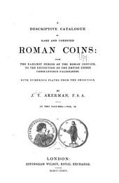 A descriptive catalogue of rare and unedited Roman coins: from the earliest period of the Roman coinage, to the extinction of the empire under Constantinus Paleologos