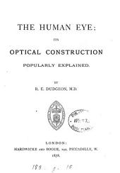 The Human Eye: Its Optical Construction Popularly Explained
