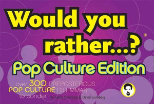 Would You Rather       Pop Culture Edition