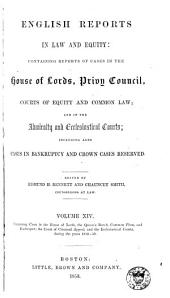 English Reports in Law and Equity: Containing Reports of Cases in the House of Lords, Privy Council, Courts of Equity and Common Law; and in the Admiralty and Ecclesiastical Courts, Including Also Cases in Bankruptcy and Crown Cases Reserved, [1850-1857], Volume 14