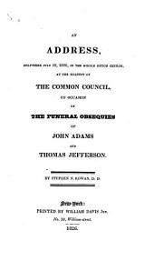 An Address, Delivered July 12, 1826: In the Middle Dutch Church, at the Request of the Common Council, on Occasion of the Funeral Obsequies of John Adams and Thomas Jefferson. ...