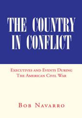 The Country in Conflict: Executives and Events During The American Civil War