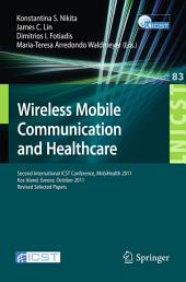 Wireless Mobile Communication and Healthcare: Second International ICST Conference, MobiHealth 2011, Kos Island, Greece, October 5-7, 2011. Revised Selected Papers