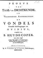 Proeve van taal- en dichtkunde in vrijmoedige aanmerkingen op Vondels vertaalde Herscheppingen van Ovidius, voorgesteld door B. H., etc