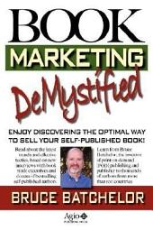 Book Marketing Demystified: Enjoy Discovering the Optimal Way to Sell Your Self-published Book; Learn from the Inventor of Print-on-demand (POD) Publishing