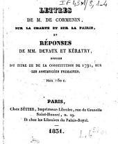 Lettres de M. de Cormenin, sur la charte et sur la pairie, et réponses de MM. Devaux et Kératry: suivies du titre III de la constitution de 1791, sur les assemblées primaires