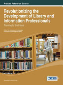 Revolutionizing the Development of Library and Information Professionals: Planning for the Future