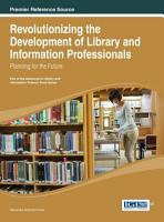 Revolutionizing the Development of Library and Information Professionals  Planning for the Future PDF