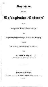 Ansichten über den Gesangbuchs-Entwurf für die evangelische Kirche Württembergs, etc