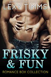 Frisky and Fun Romance Box Collection: Contemporary Romance Anthology