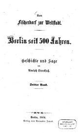 Berlin seit 500 Jahren: Von Fischerdorf zur Weltstadt. Geschichte und Sage von Adolph Streckfuß, Band 3