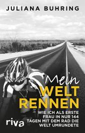 Mein Weltrennen: Wie ich als erste Frau in nur 144 Tagen mit dem Rad die Welt umrundete