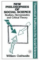 New Philosophies of Social Science  Realism  Hermeneutics and Critical Theory PDF