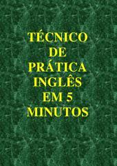 TÉCNICO DE PRÁTICA INGLÊS EM 5 MINUTOS: Com os verbos mais freqüentemente usados, repita todos os tópicos em Inglês em um tempo muito curto.