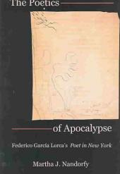 The Poetics of Apocalypse: Federico García Lorca's Poet in New York