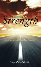 Praying for Strength: Memoir of an Ex Suicidal, Alcoholic, Drug Addict