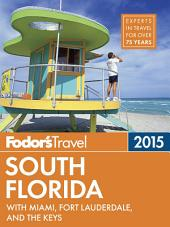Fodor's South Florida 2015: with Miami, Fort Lauderdale, and the Keys