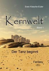 Kernwelt - Band I: Der Tanz beginnt
