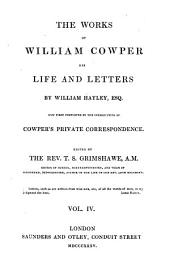 "The Life and Works of William Cowper: Now First Completed by the Introduction of His ""Private Correspondence."", Volume 4"