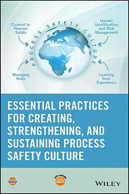 Essential Practices for Creating  Strengthening  and Sustaining Process Safety Culture