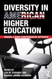 Diversity in American Higher Education: Toward a More Comprehensive Approach