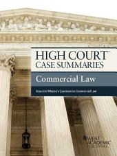 High Court Case Summaries on Commercial Law, Keyed to Whaley, 10th: Edition 10