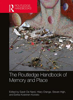 The Routledge Handbook of Memory and Place PDF