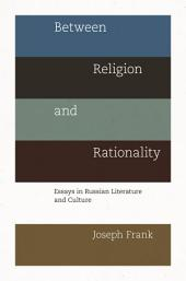 Between Religion and Rationality: Essays in Russian Literature and Culture