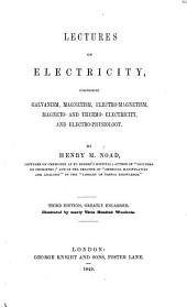 Lectures on Electricity: Comprising Glavanism, Magnetism, Electro-magnetism, Magneto- and Thermo- Electricity, and Electro-physiology